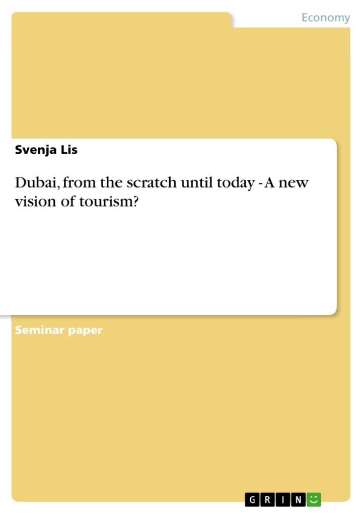 Dubai, from the scratch until today - A new vision of tourism? als Buch von Svenja Lis - GRIN Publishing