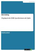 Grüling, Birk: Doping in der DDR. Sportlerinnen als Opfer