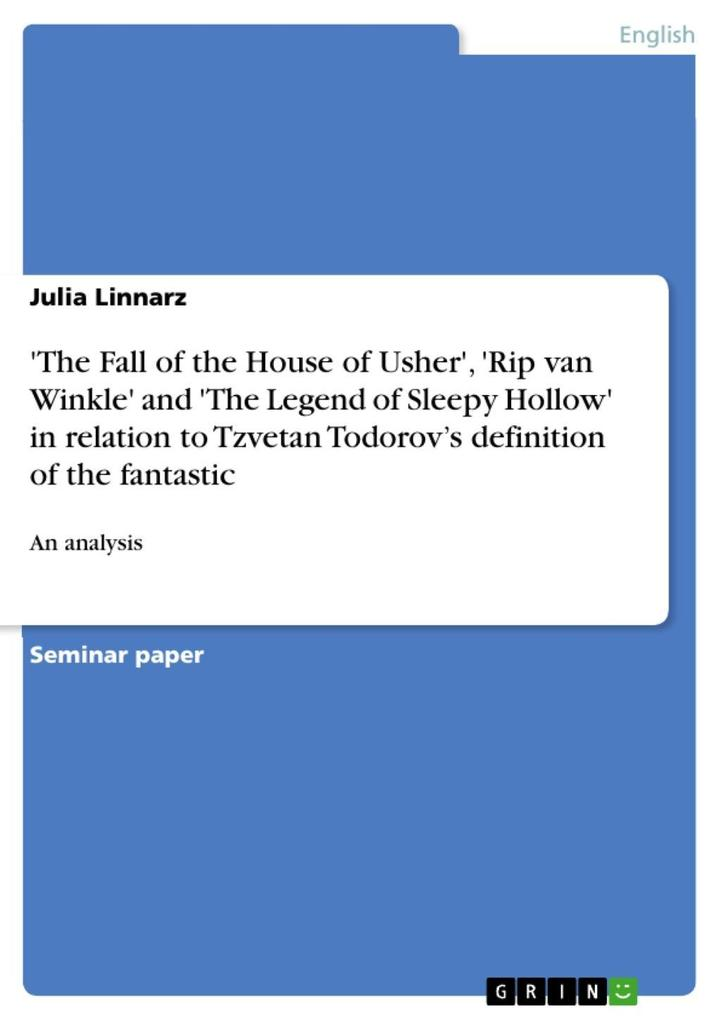 ´The Fall of the House of Usher´, ´Rip van Winkle´ and ´The Legend of Sleepy Hollow´ in relation to Tzvetan Todorov´s definition of the fantastic ... - GRIN Publishing