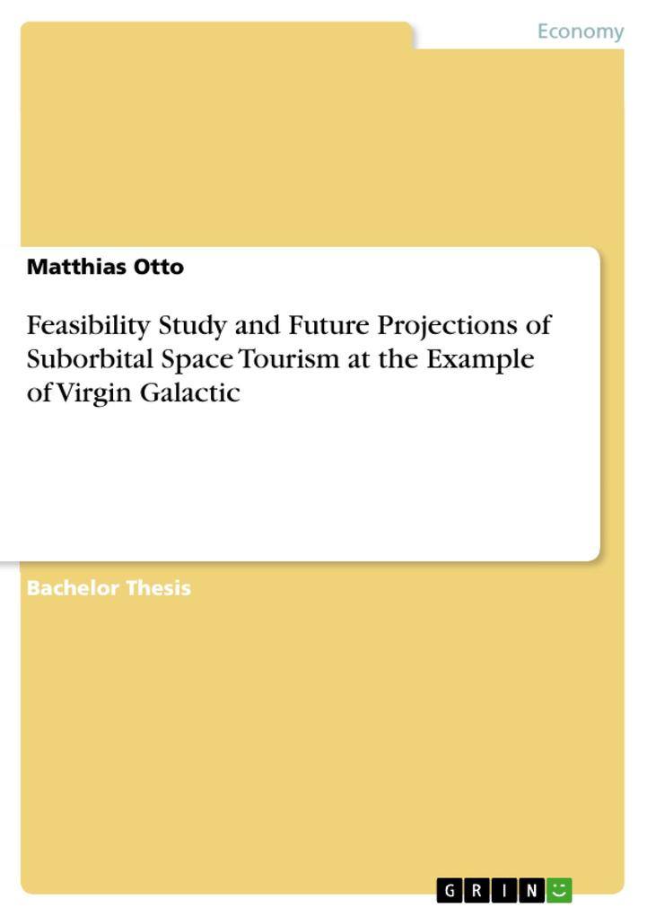 Feasibility Study and Future Projections of Suborbital Space Tourism at the Example of Virgin Galactic als Buch von Matthias Otto - GRIN Publishing