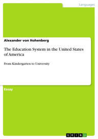 The Education System in the United States of America: From Kindergarten to University - Alexander von Hohenberg
