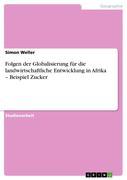 Weller, Simon: Folgen der Globalisierung für die landwirtschaftliche Entwicklung in Afrika - Beispiel Zucker