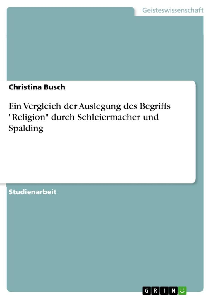 Ein Vergleich der Auslegung des Begriffs Religion durch Schleiermacher und Spalding als eBook Download von Christina Busch, Christina Busch - Christina Busch, Christina Busch