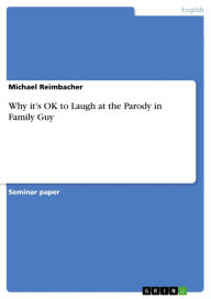 Why it's OK to Laugh at the Parody in Family Guy - Michael Reimbacher