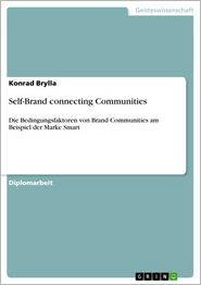 Self-Brand connecting Communities: Die Bedingungsfaktoren von Brand Communities am Beispiel der Marke Smart