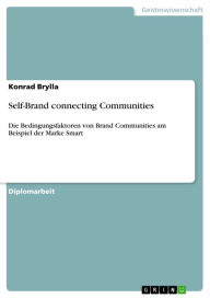 Self-Brand connecting Communities: Die Bedingungsfaktoren von Brand Communities am Beispiel der Marke Smart - Konrad Brylla