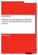 Schulz, Lorenz: Probleme des demographischen Wandels - Muss der Staat den Kinderwunsch mehr steuern?