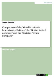 Comparison of the 'Gesellschaft mit beschränkter Haftung', the 'British limited company' and the 'Societas Privata Europaea' - Steve Brause
