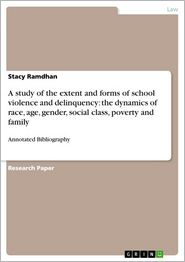 A study of the extent and forms of school violence and delinquency: the dynamics of race, age, gender, social class, poverty and family: Annotated Bibliography