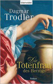 Die Totenfrau des Herzogs: Roman - Dagmar Trodler