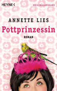Pottprinzessin: Roman - Annette Lies