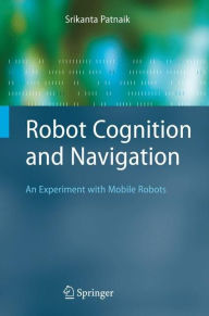 Robot Cognition and Navigation: An Experiment with Mobile Robots - Srikanta Patnaik