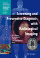 Screening and Preventive Diagnosis with Radiological Imaging - Maximilian F Reiser; Gerhard van Kaick; Christian Fink; S.O. Schoenberg