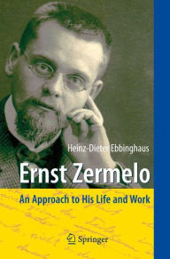 Ernst Zermelo: An Approach to His Life and Work - Heinz-Dieter Ebbinghaus