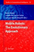 Mobile Robots: The Evolutionary Approach