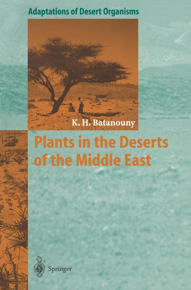 Plants in the Deserts of the Middle East als Buch von Kamal H. Batanouny - Springer