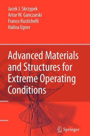 Advanced Materials and Structures for Extreme Operating Conditions - Jacek Skrzypek, Artur W. Ganczarski, Halina Egner, Franco Rustichelli