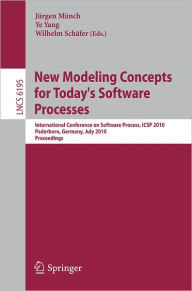New Modeling Concepts for Today's Software Processes: International Conference on Software Process, ICSP 2010, Paderborn, Germany, July 8-9, 2010. Proceedings - Jürgen Münch