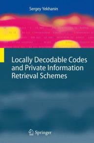 Locally Decodable Codes and Private Information Retrieval Schemes - Sergey Yekhanin