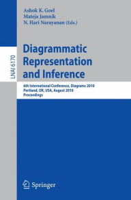 Diagrammatic Representation and Inference: 6th International Conference, Diagrams 2010, Portland, OR, USA, August 9-11, 2010, Proceedings - Ashok K Goel