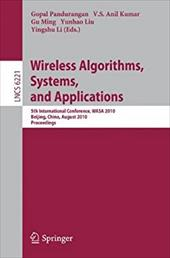 Wireless Algorithms, Systems, and Applications: 5th International Conference, WASA 2010, Beijing, China, August 15-17, 2010, Proce - Pandurangan, Gopal / Kumar, V. S. Anil / Ming, Gu