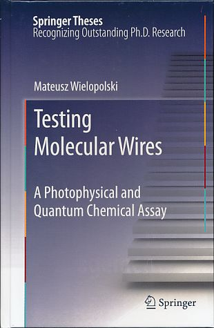 Testing molecular wires. A photophysical and quantum chemical assay. Springer theses - Wielopolski, Mateusz
