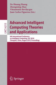 Advanced Intelligent Computing Theories and Applications: 6th International Conference on Intelligent Computing, ICIC 2010, Changsha, China, August 18-21, 2010, Proceedings - De-Shuang Huang