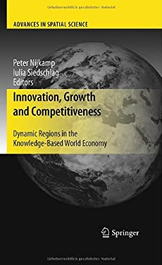 Innovation, Growth and Competitiveness: Dynamic Regions in the Knowledge-Based World Economy - Nijkamp, Peter / Siedschlag, Iulia