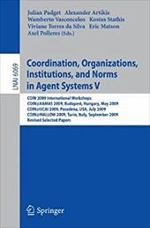 Coordination, Organizations, Institutions, and Norms in Agent Systems V - Padget, Julian / Artikis, Alexander / Vasconcelos, Wamberto