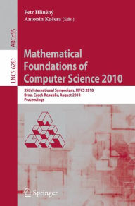 Mathematical Foundations of Computer Science 2010: 35th International Symposium, MFCS 2010, Brno, Czech Republic, August 23-27, 2010, Proceedings - Petr Hlineny