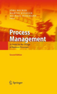 Process Management: A Guide for the Design of Business Processes - Jorg Becker