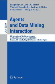 Agents and Data Mining Interaction: 6th International Workshop on Agents and Data Mining Interaction, ADMI 2010, Toronto, ON, Canada, May 11, 2010, Re