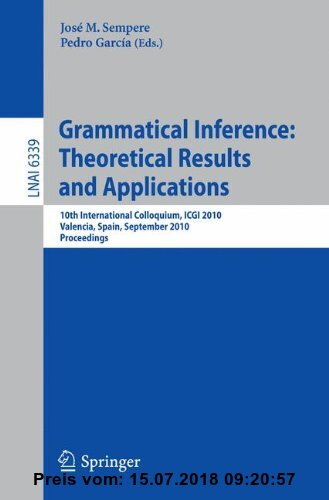 Gebr. - Grammatical Inference: Theoretical Results and Applications: 10th International Colloquium, ICGI 2010, Valencia, Spain, September 13-16, 2010.