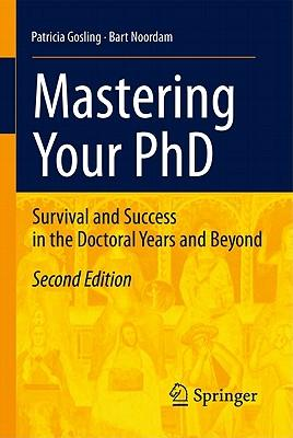 Mastering your phd, survival and success in the doctoral years and beyond - Gosling, p., noordam, l. d.