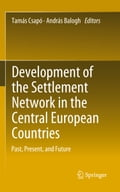 Development of the Settlement Network in the Central European Countries - András Balogh, Tamás Csapó