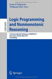 Logic Programming and Nonmonotonic Reasoning: 11th International Conference, Lpnmr 2011, Vancouver, Canada, May 16-19, 2011, Proce - Delgrande, James / Faber, Wolfgang