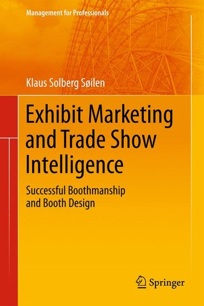 Exhibit Marketing and Trade Show Intelligence: Successful Boothmanship and Booth Design (Management for Professionals) - Solberg Söilen, Klaus