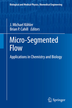 Micro-Segmented Flow: Applications in Chemistry and Biology (Biological and Medical Physics, Biomedical Engineering)