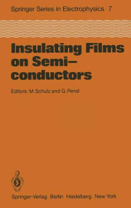 Insulating Films on Semiconductors: Proceedings of the Second International Conference, INFOS 81, Erlangen, Fed. Rep. of Germany, April 27-29, 1981 - M. Schulz