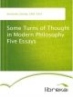 Some Turns of Thought in Modern Philosophy Five Essays - George Santayana