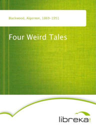 Four Weird Tales - Algernon Blackwood