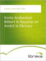 Korte Arabesken Bébert le Boucher en André le Pêcheur - Louis Couperus