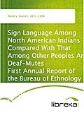 Sign Language Among North American Indians Compared With That Among Other Peoples And Deaf-Mutes First Annual Report of the Bureau of Ethnology to the Secretary of the Smithsonian Institution, 1879-1880, Government Printing Office, Washington, 1881, pages - Garrick Mallery