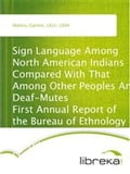 Sign Language Among North American Indians Compared With That Among Other Peoples And Deaf-Mutes First Annual Report of the Bureau of Ethnology to the Secretary of the Smithsonian Institution, 1879-1880, Government Printing Office, Washington, 1881, - Garrick Mallery