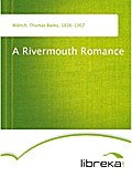 A Rivermouth Romance - Thomas Bailey Aldrich