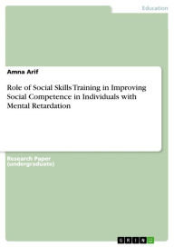 Role of Social Skills Training in Improving Social Competence in Individuals with Mental Retardation - Amna Arif