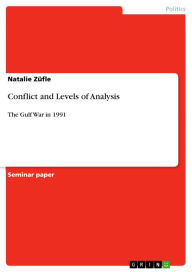 Conflict and Levels of Analysis: The Gulf War in 1991 - Natalie Züfle
