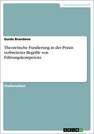 Theoretische Fundierung in der Praxis verbreiteter Begriffe von Fuhrungskompetenz - Guido Brandone
