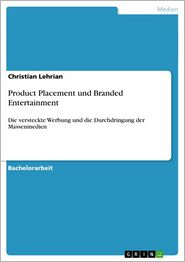 Product Placement und Branded Entertainment: Die versteckte Werbung und die Durchdringung der Massenmedien