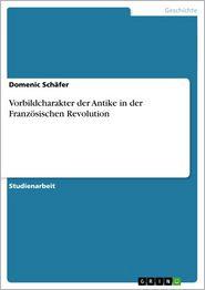 Vorbildcharakter der Antike in der Französischen Revolution - Domenic Schäfer
